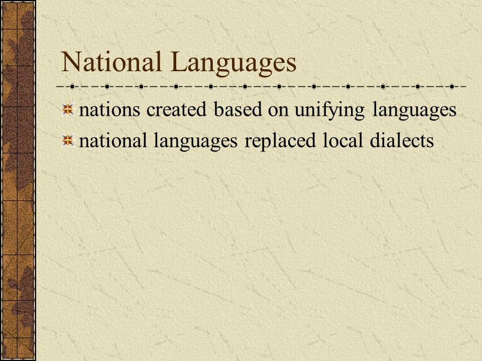 National Languages nations created based on unifying languages national languages replaced local dialects