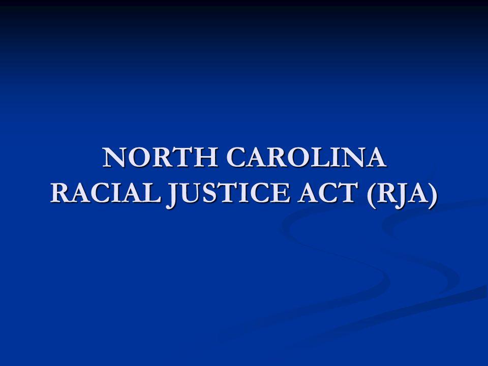 NORTH CAROLINA RACIAL JUSTICE ACT (RJA)