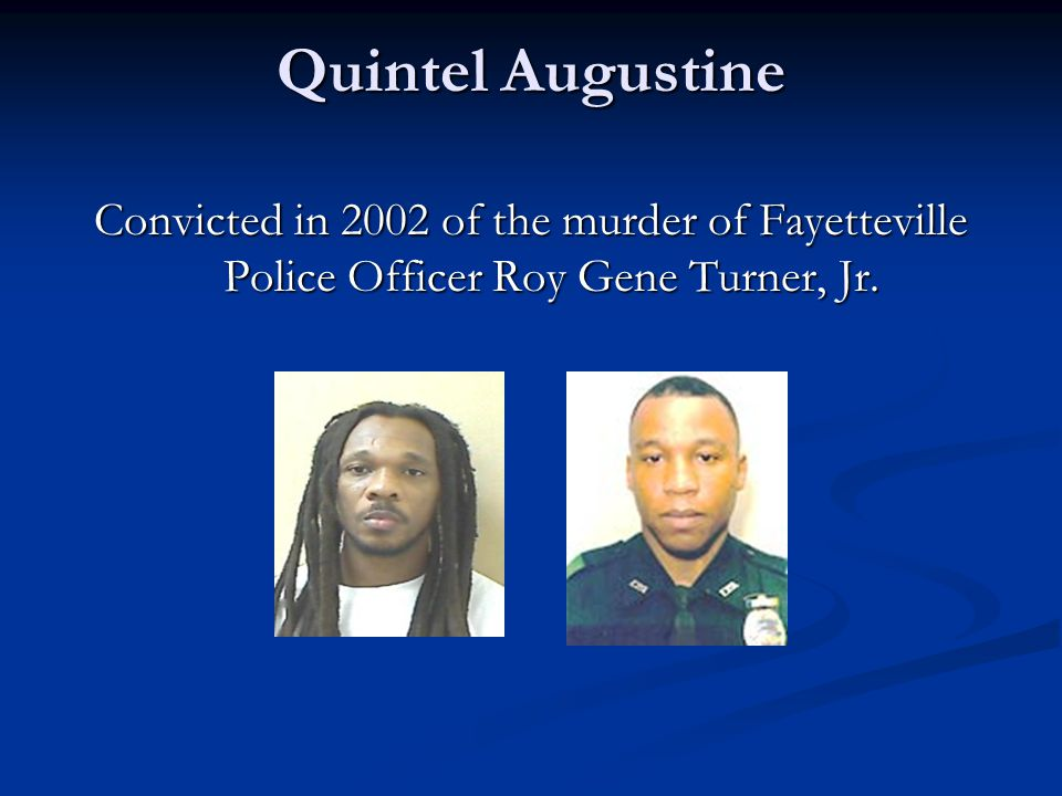 Quintel Augustine Convicted in 2002 of the murder of Fayetteville Police Officer Roy Gene Turner, Jr.