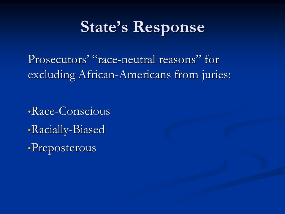 State's Response Prosecutors' race-neutral reasons for excluding African-Americans from juries: Race-Conscious Race-Conscious Racially-Biased Racially-Biased Preposterous Preposterous