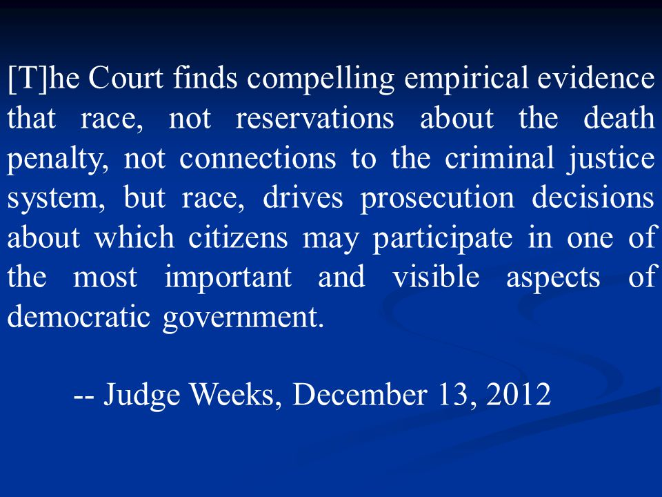 [T]he Court finds compelling empirical evidence that race, not reservations about the death penalty, not connections to the criminal justice system, but race, drives prosecution decisions about which citizens may participate in one of the most important and visible aspects of democratic government.