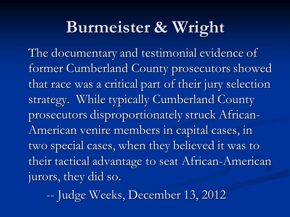 Burmeister & Wright The documentary and testimonial evidence of former Cumberland County prosecutors showed that race was a critical part of their jury selection strategy.