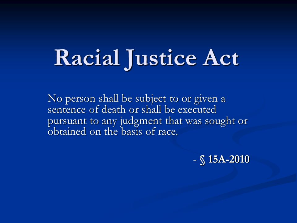 § 15A-2011(a) – The Standard A finding that race was the basis of the decision to seek or impose a death sentence may be established if the court finds that race was a significant factor in decisions to seek or impose the sentence of death in the county, the prosecutorial district, the judicial division, or the State at the time the death sentence was sought or imposed.