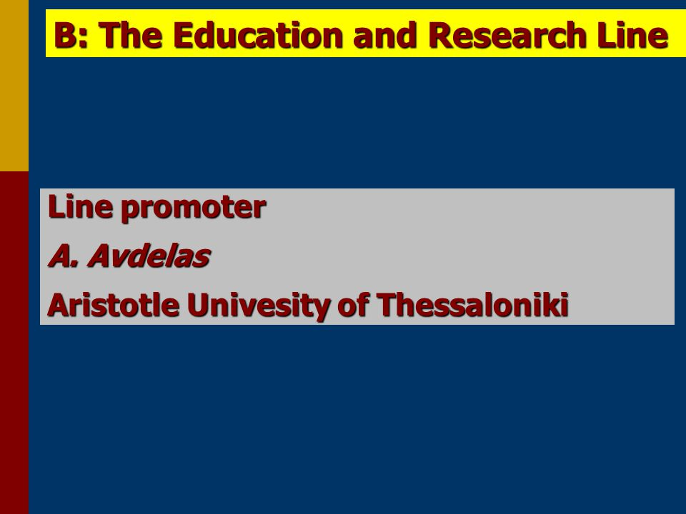 Line promoter A. Avdelas Aristotle Univesity of Thessaloniki B: The Education and Research Line