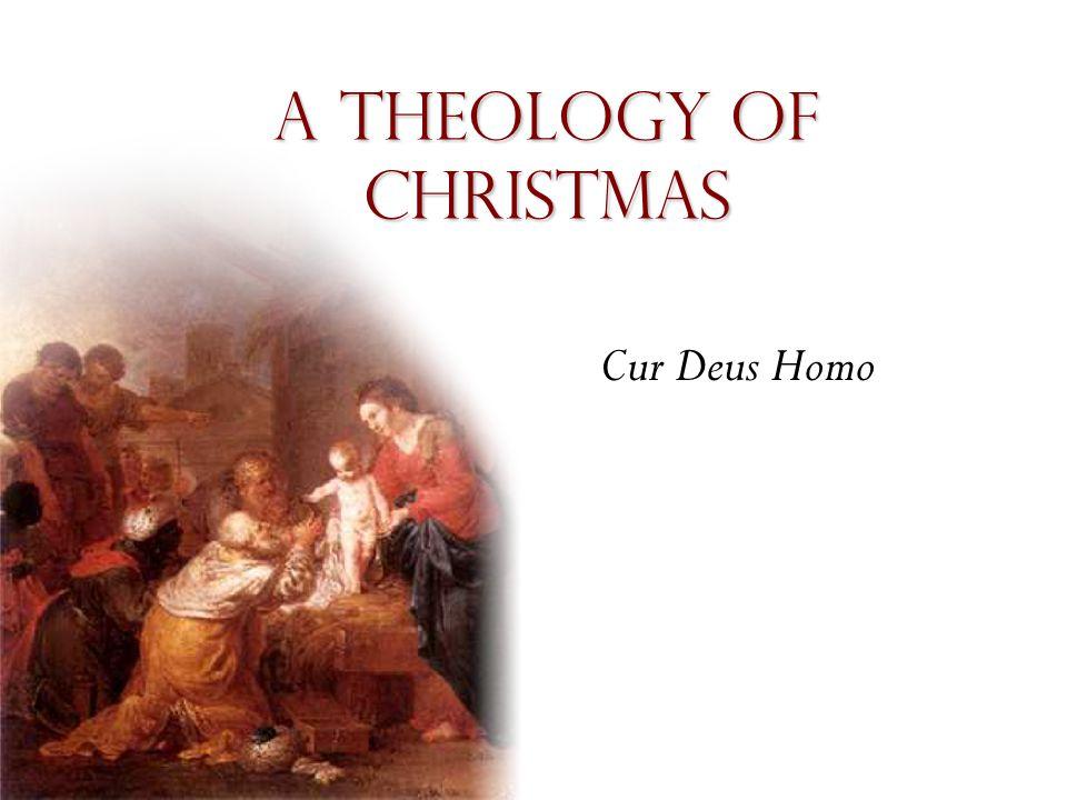 A theology of Christmas Cur Deus Homo