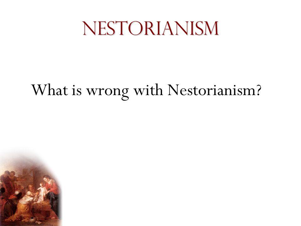Nestorianism What is wrong with Nestorianism?