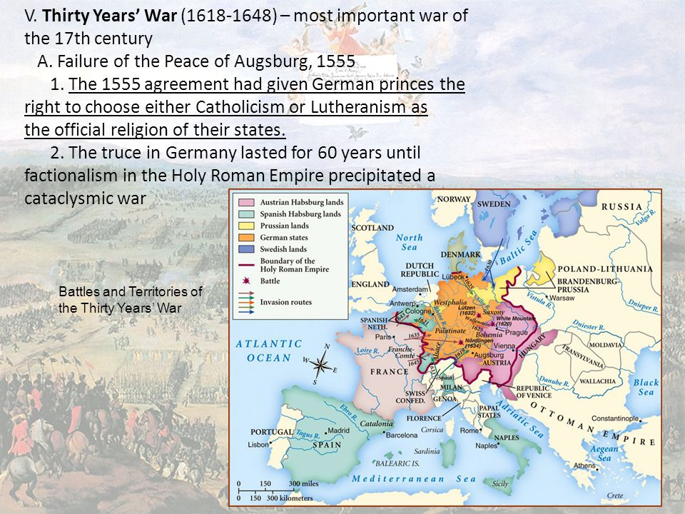 V. Thirty Years' War (1618-1648) – most important war of the 17th century A.