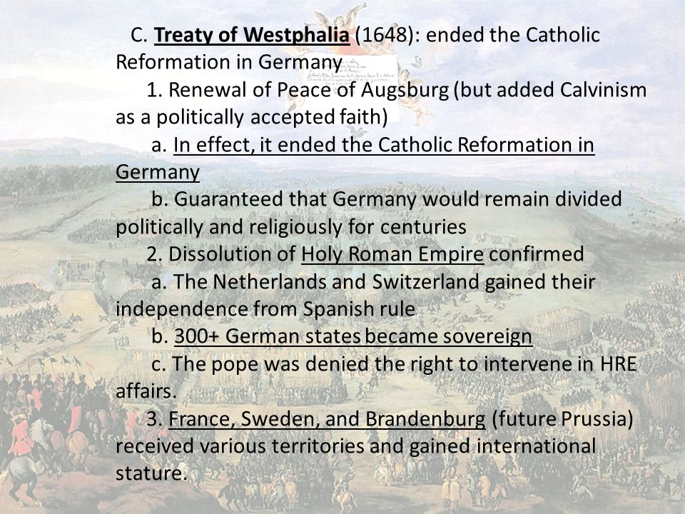 C. Treaty of Westphalia (1648): ended the Catholic Reformation in Germany 1.