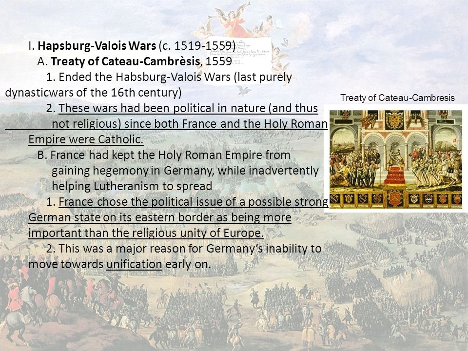 I. Hapsburg-Valois Wars (c. 1519-1559) A. Treaty of Cateau-Cambrèsis, 1559 1.