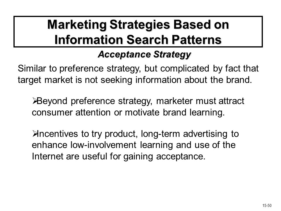 15-50 Marketing Strategies Based on Information Search Patterns Similar to preference strategy, but complicated by fact that target market is not seek
