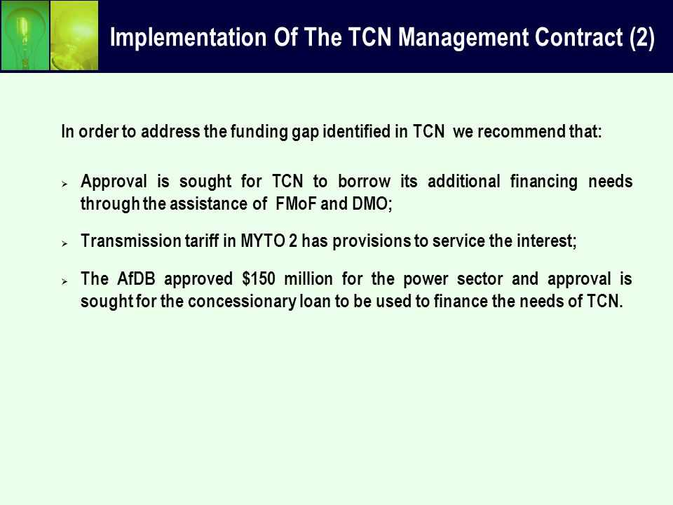 Implementation Of The TCN Management Contract (2) In order to address the funding gap identified in TCN we recommend that:  Approval is sought for TC
