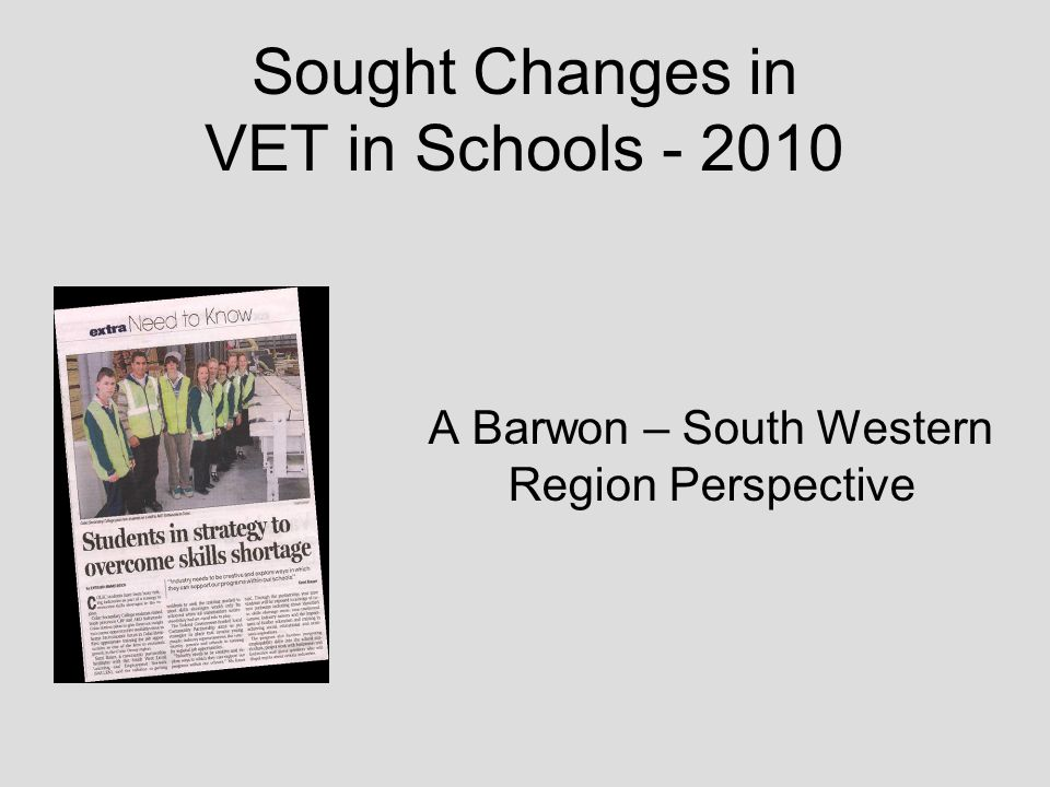 Sought Changes in VET in Schools - 2010 A Barwon – South Western Region Perspective
