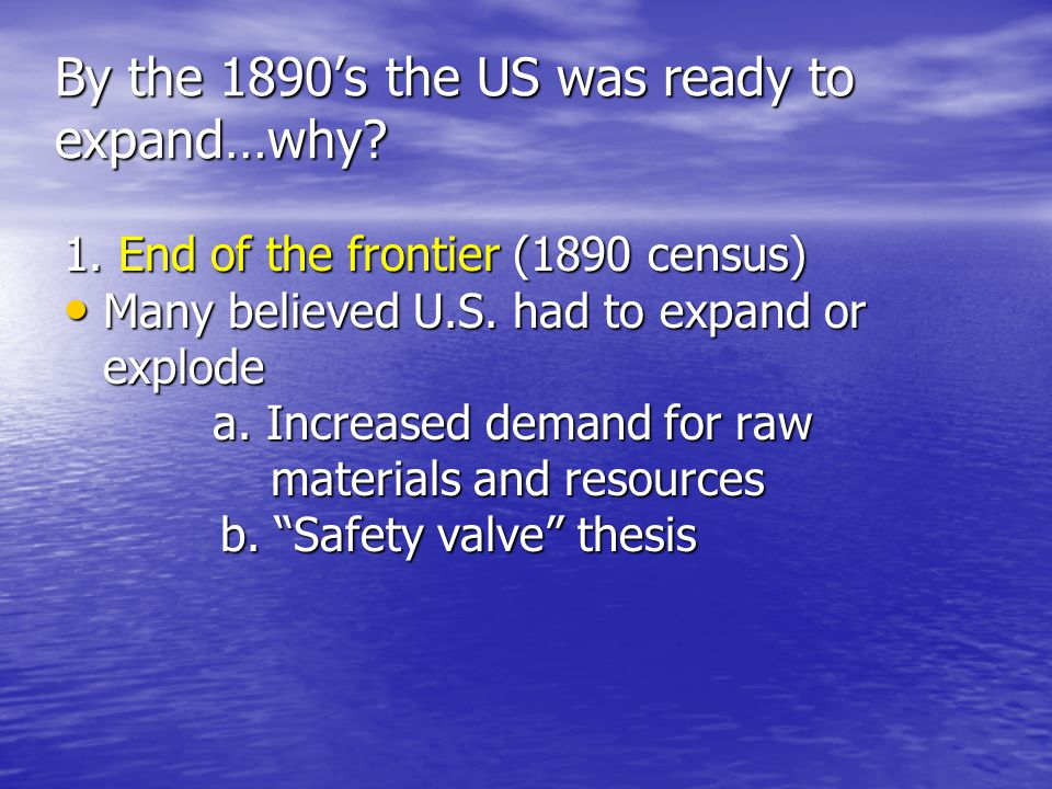 Prior to the 1890's the US was not interested in expansion…Why.