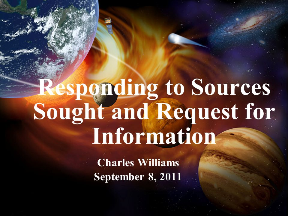 Responding to Sources Sought and Request for Information Charles Williams September 8, 2011