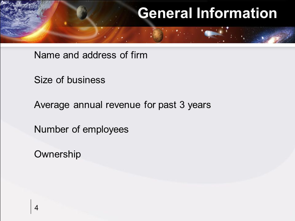 4 General Information Name and address of firm Size of business Average annual revenue for past 3 years Number of employees Ownership