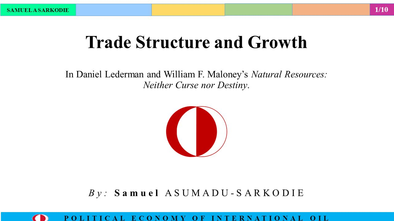 1/10 POLITICAL ECONOMY OF INTERNATIONAL OIL Trade Structure and Growth SAMUEL A SARKODIE In Daniel Lederman and William F.