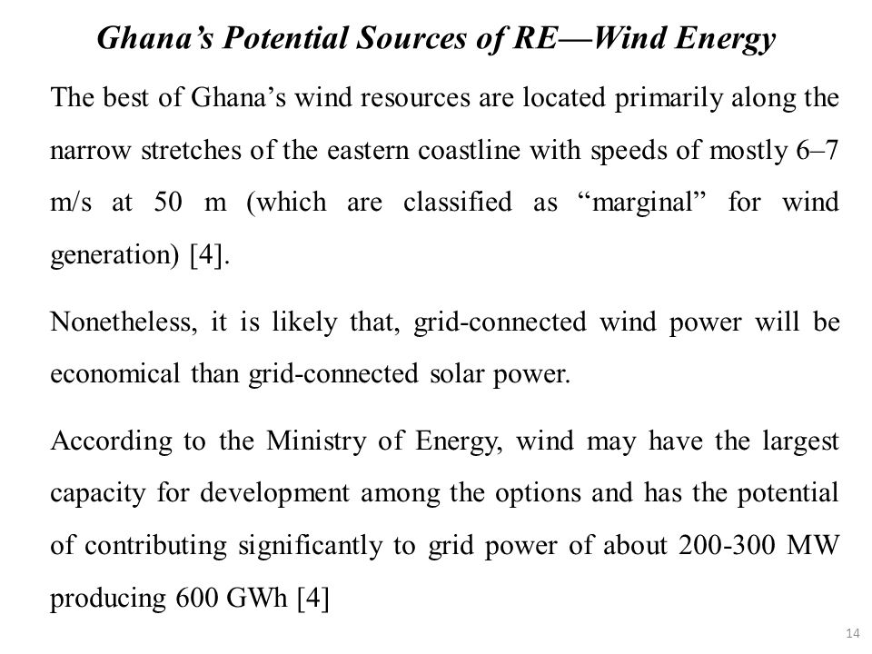 14 The best of Ghana's wind resources are located primarily along the narrow stretches of the eastern coastline with speeds of mostly 6–7 m/s at 50 m