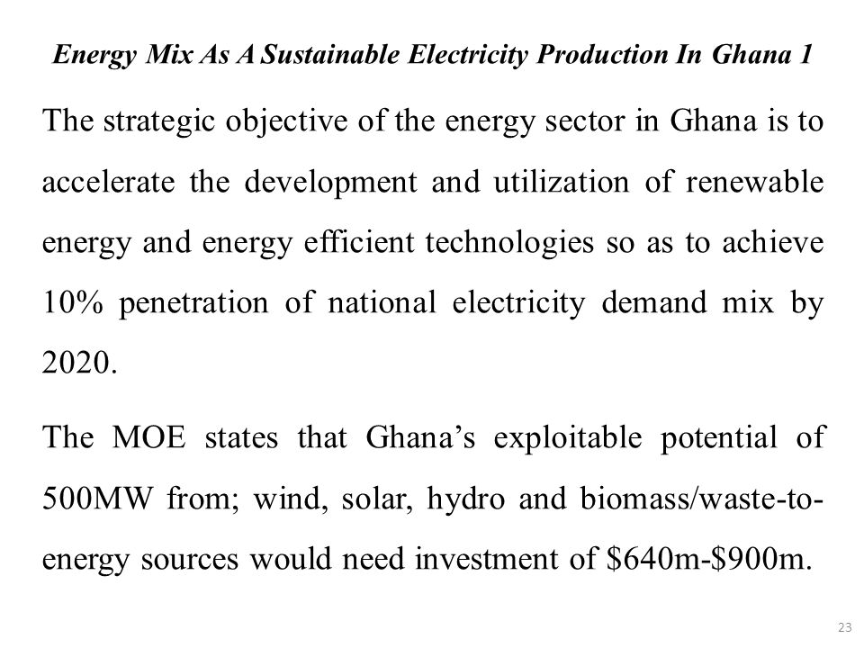 23 The strategic objective of the energy sector in Ghana is to accelerate the development and utilization of renewable energy and energy efficient tec