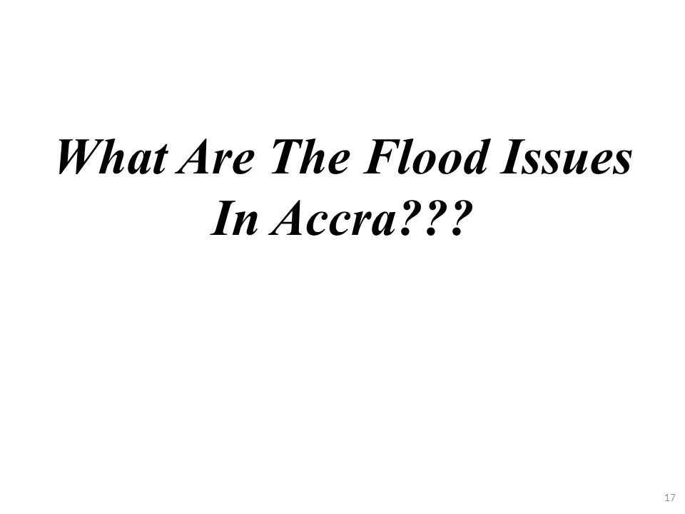 What Are The Flood Issues In Accra??? 17