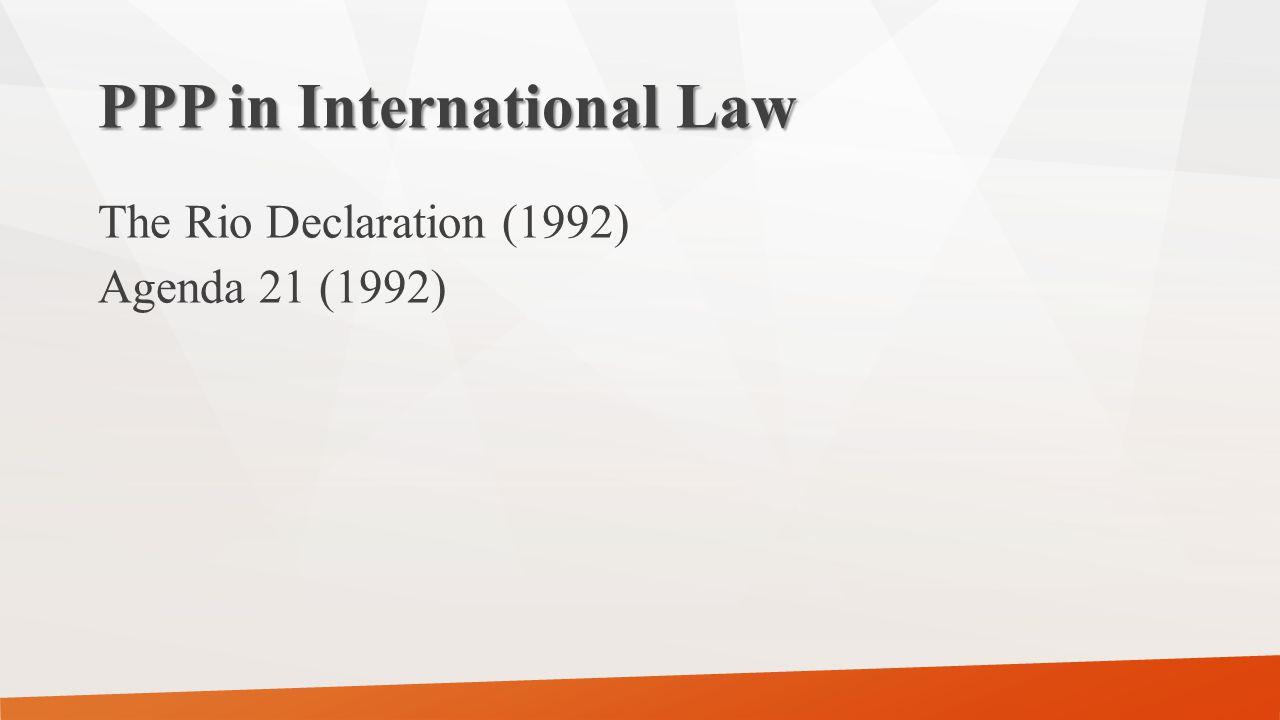 PPP in International Law The Rio Declaration (1992) Agenda 21 (1992)
