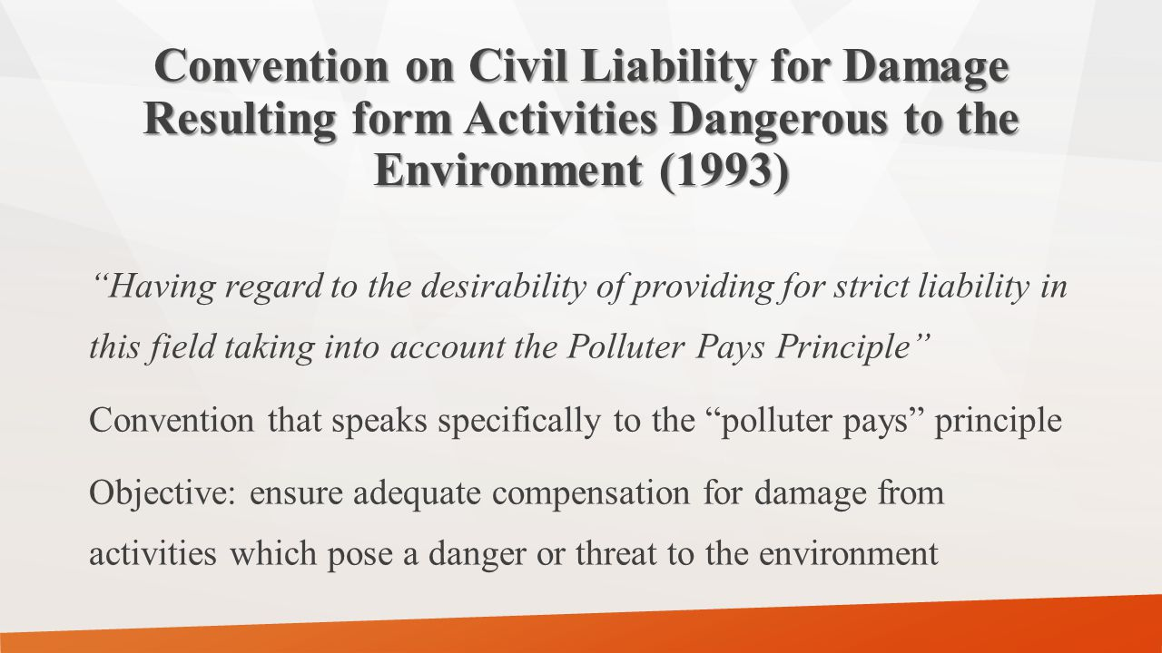 """Convention on Civil Liability for Damage Resulting form Activities Dangerous to the Environment (1993) """"Having regard to the desirability of providing"""