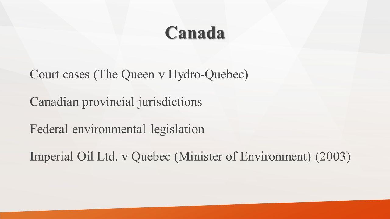 Canada Court cases (The Queen v Hydro-Quebec) Canadian provincial jurisdictions Federal environmental legislation Imperial Oil Ltd. v Quebec (Minister
