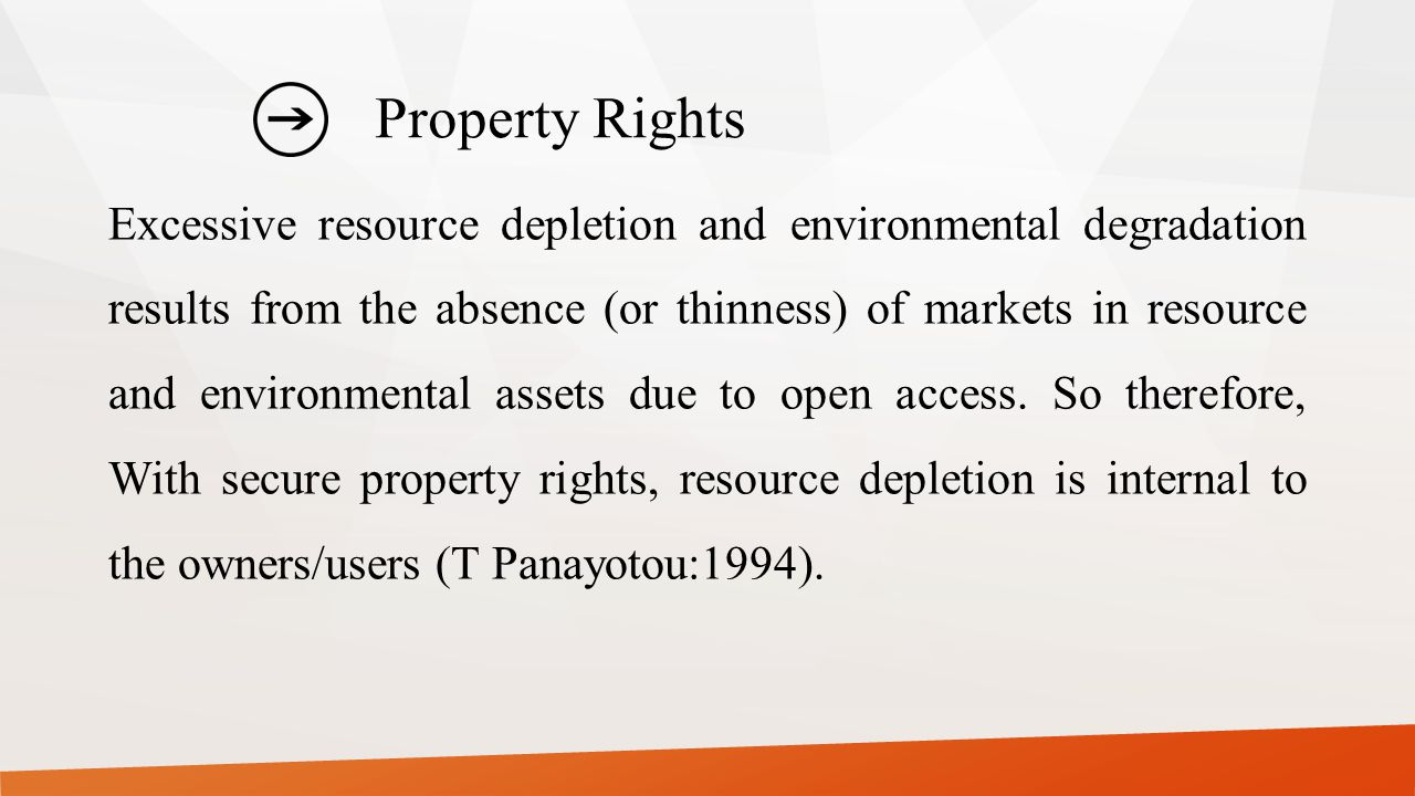 Property Rights Excessive resource depletion and environmental degradation results from the absence (or thinness) of markets in resource and environme