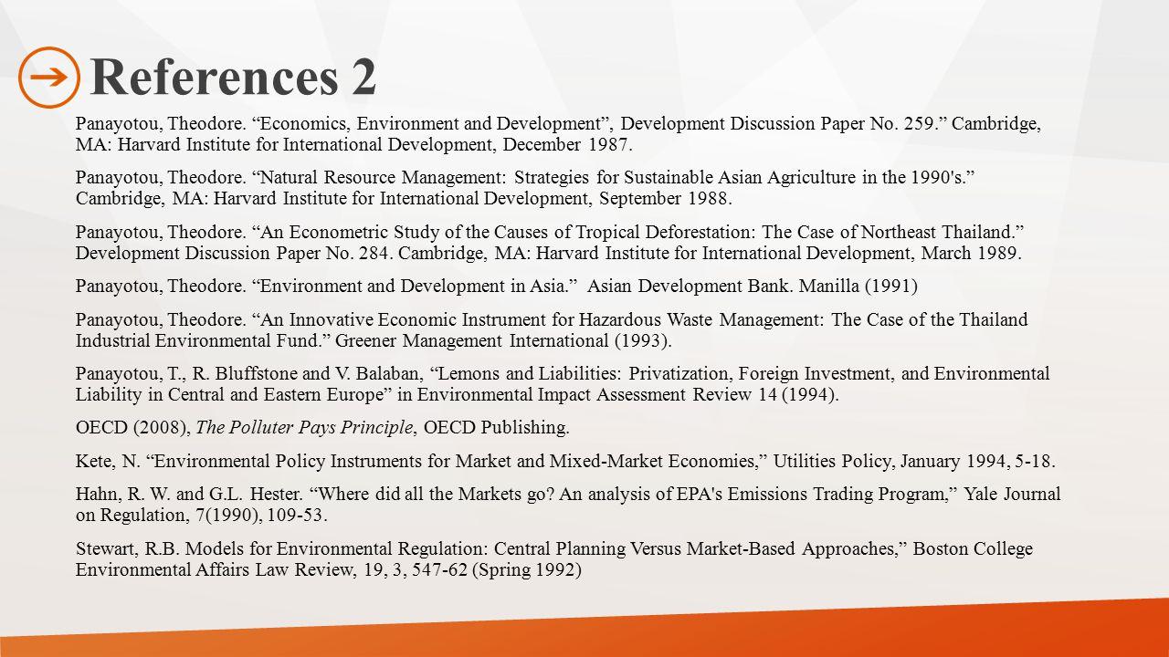 "References 2 Panayotou, Theodore. ""Economics, Environment and Development"", Development Discussion Paper No. 259."" Cambridge, MA: Harvard Institute fo"