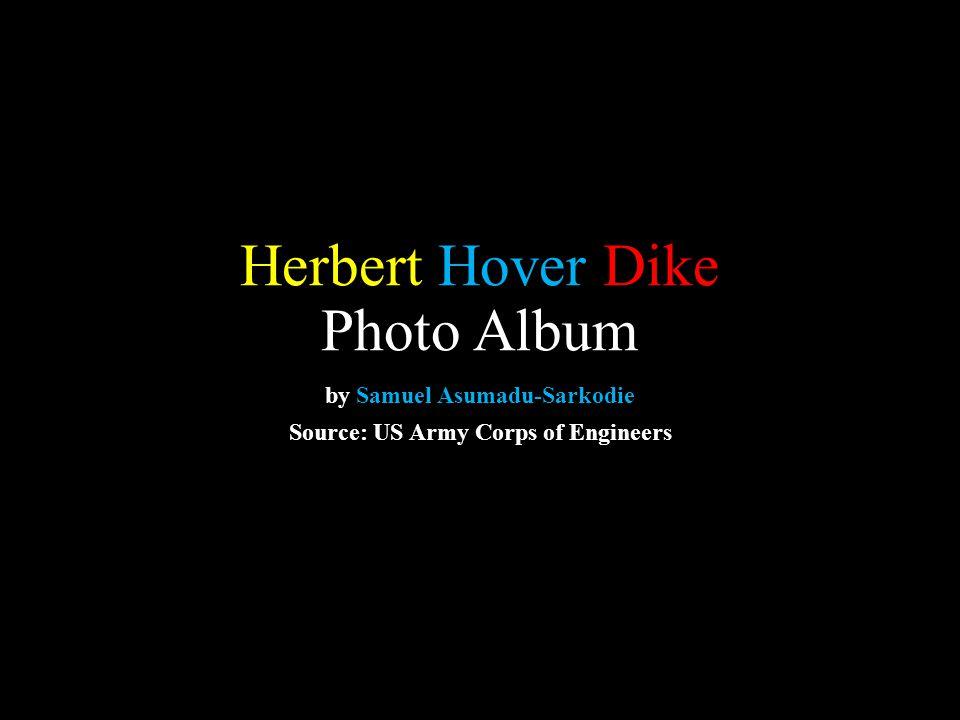 Herbert Hover Dike Photo Album by Samuel Asumadu-Sarkodie Source: US Army Corps of Engineers