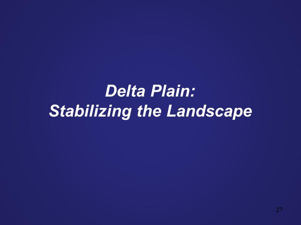 27 Delta Plain: Stabilizing the Landscape