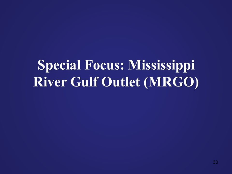 33 Special Focus: Mississippi River Gulf Outlet (MRGO)