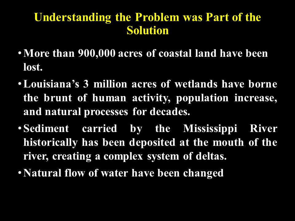 Understanding the Problem was Part of the Solution More than 900,000 acres of coastal land have been lost.