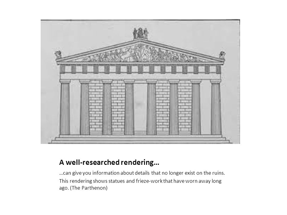 A well-researched rendering… …can give you information about details that no longer exist on the ruins.