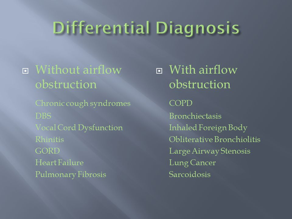 Differential Diagnosis  Without airflow obstruction Chronic cough syndromes DBS Vocal Cord Dysfunction Rhinitis GORD Heart Failure Pulmonary Fibrosis