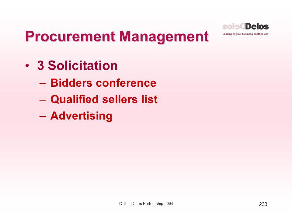 233 © The Delos Partnership 2004 Procurement Management 3 Solicitation –Bidders conference –Qualified sellers list –Advertising