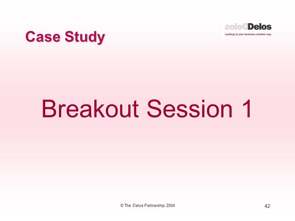 42 © The Delos Partnership 2004 Case Study Breakout Session 1