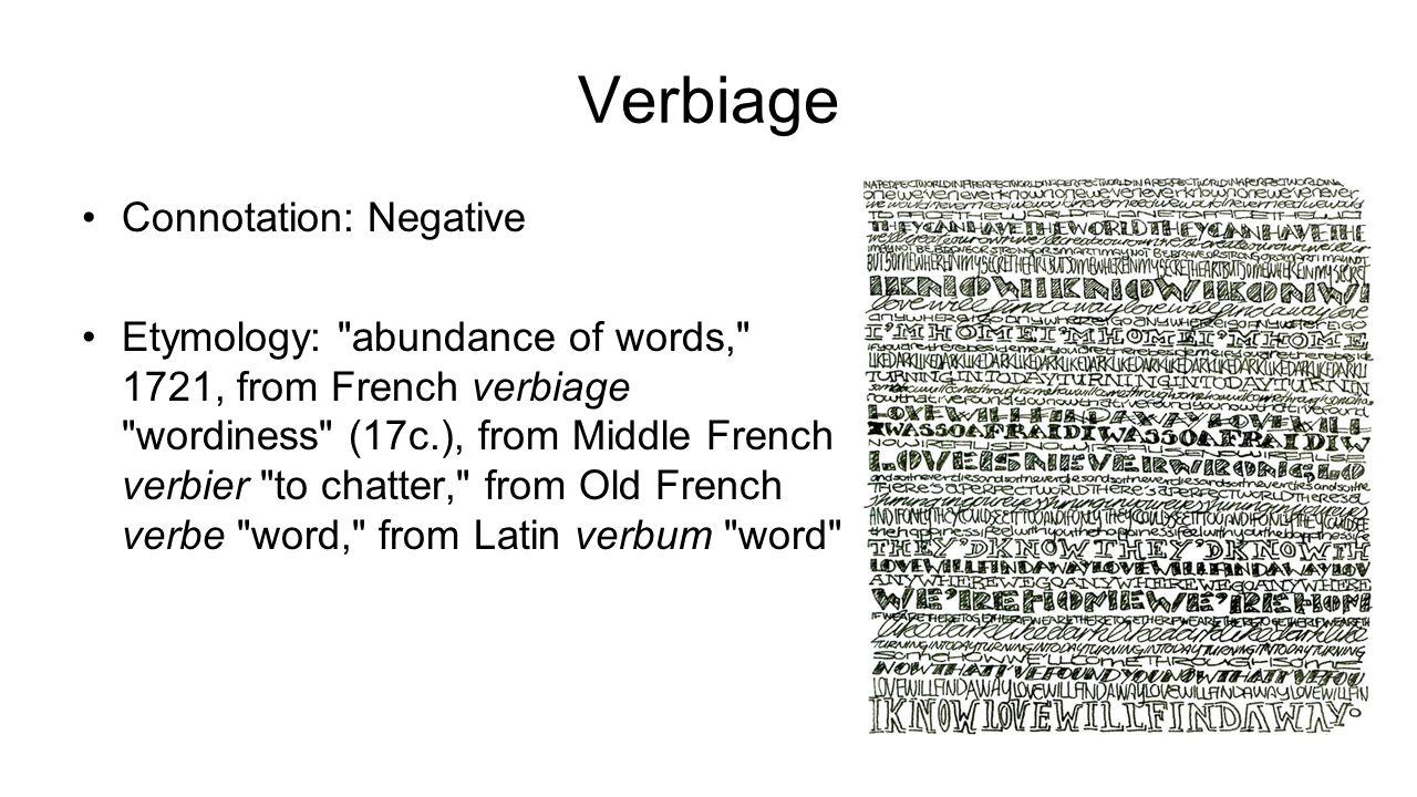 Verbiage Connotation: Negative Etymology: