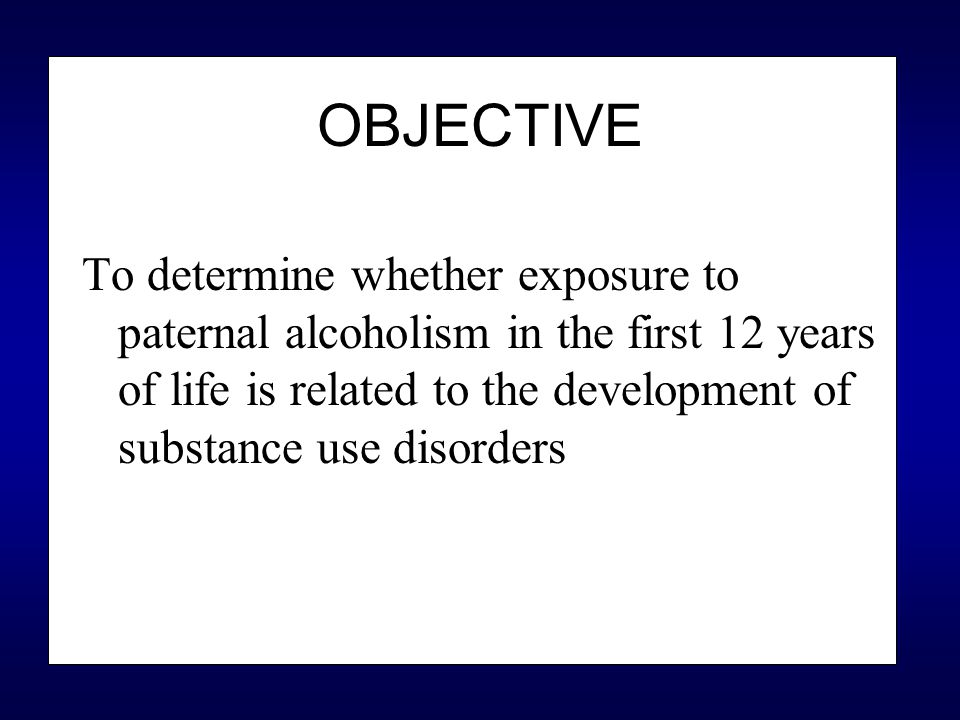 OBJECTIVE To determine whether exposure to paternal alcoholism in the first 12 years of life is related to the development of substance use disorders