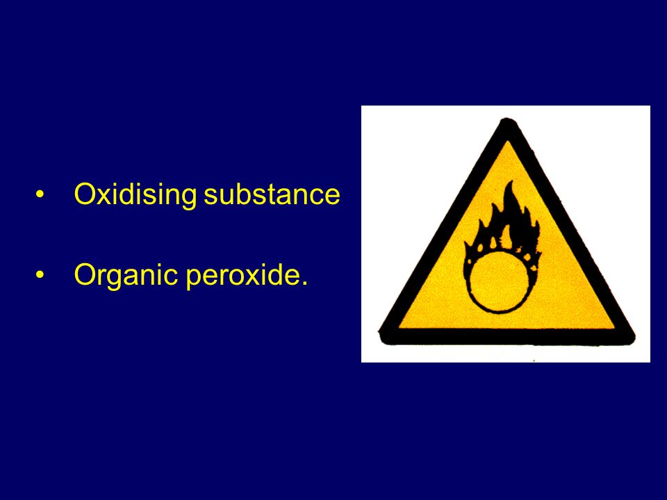Oxidising substance Organic peroxide.