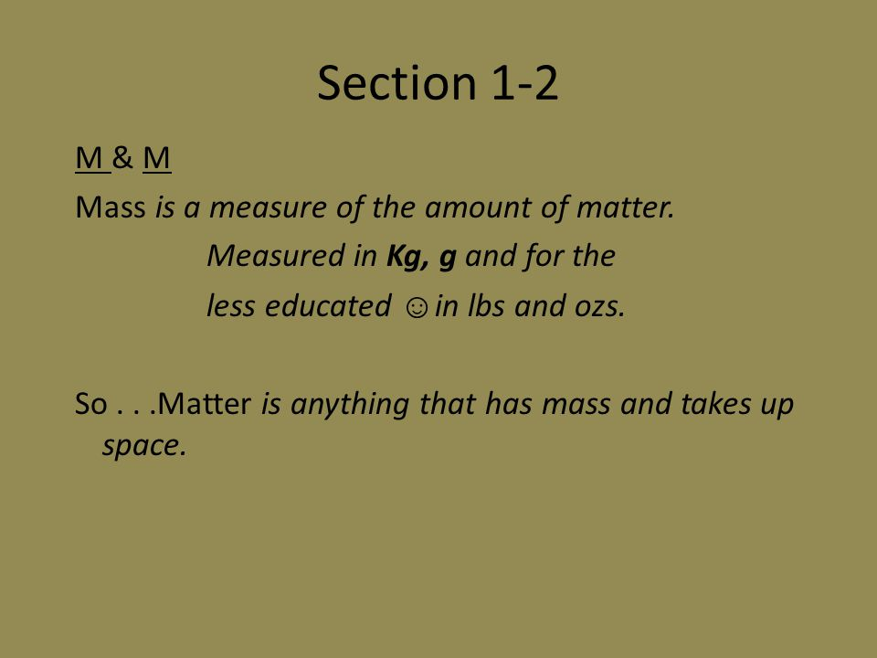 Section 1-2 (continued) Classification of Matter – Pure substances A pure substance has a fixed composition and differ from a mixture in the following ways: 1.Every sample of a pure substance has exactly the same characteristic properties.