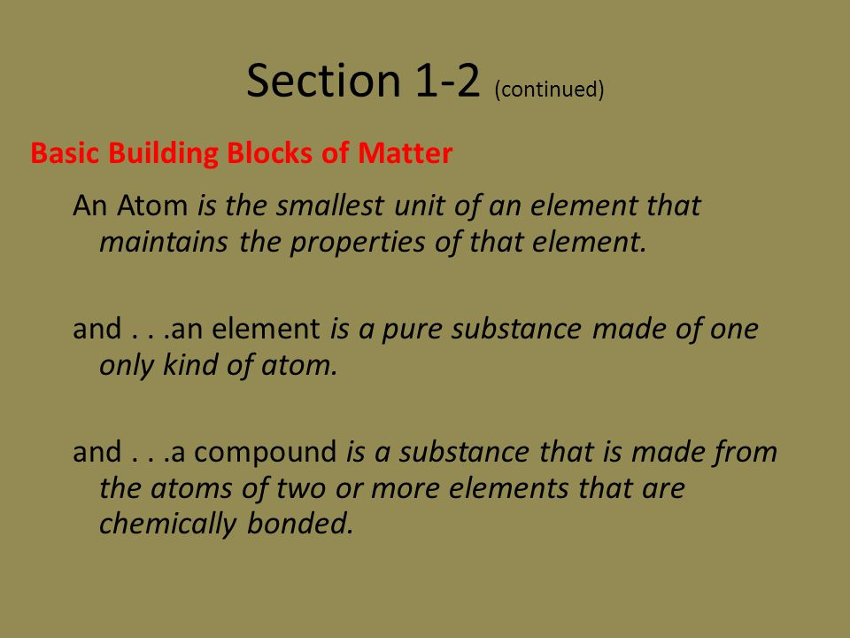 Section 1-2 (continued) An molecule is the smallest unit of an element or compound that retains the properties of that element or compound.