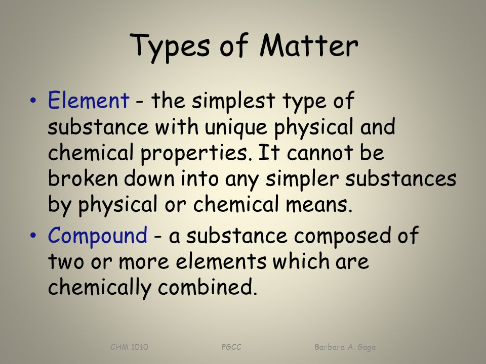 Types of Matter Element - the simplest type of substance with unique physical and chemical properties.