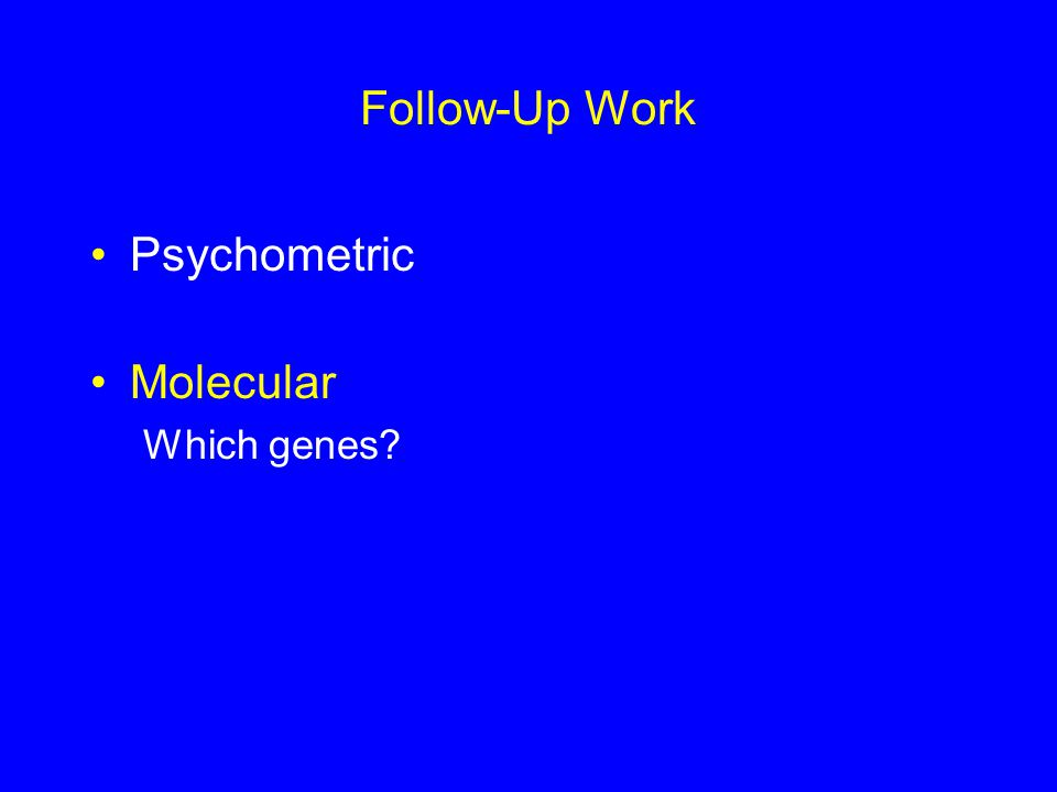 Follow-Up Work Psychometric Molecular Which genes?