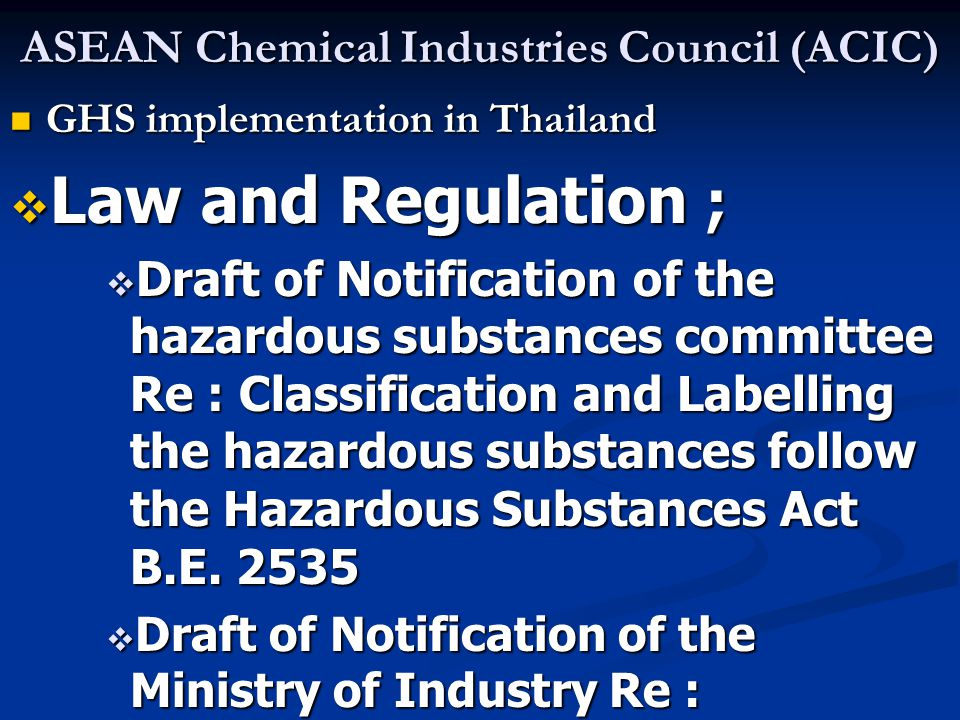 ASEAN Chemical Industries Council (ACIC) GHS implementation in Thailand GHS implementation in Thailand  Law and Regulation ;  Draft of Notification