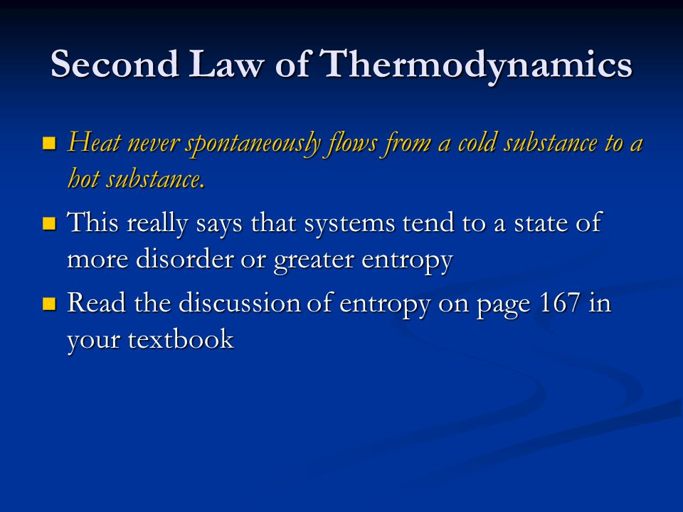 Second Law of Thermodynamics Heat never spontaneously flows from a cold substance to a hot substance. Heat never spontaneously flows from a cold subst