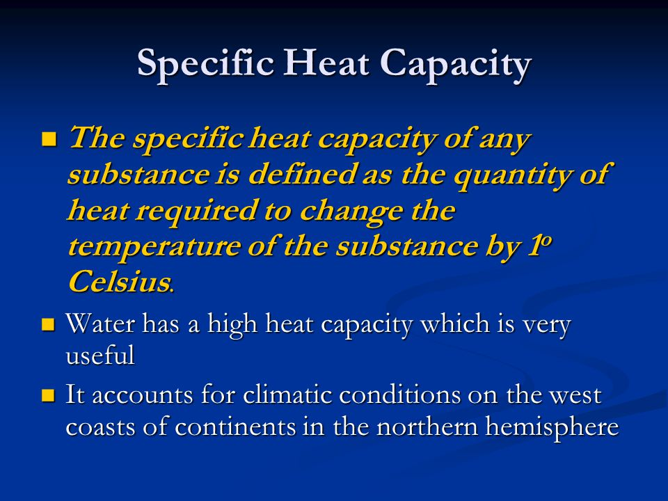 Specific Heat Capacity The specific heat capacity of any substance is defined as the quantity of heat required to change the temperature of the substa