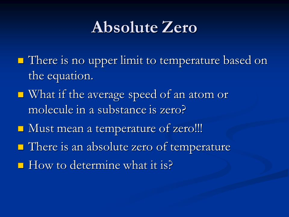 Absolute Zero There is no upper limit to temperature based on the equation. There is no upper limit to temperature based on the equation. What if the