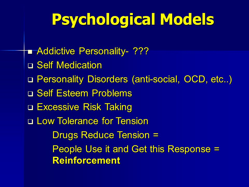 Addictive Personality- ??? Addictive Personality- ???  Self Medication  Personality Disorders (anti-social, OCD, etc..)  Self Esteem Problems  Exc