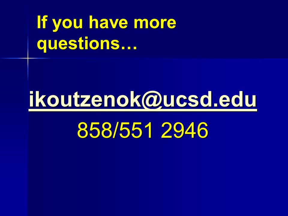 If you have more questions… ikoutzenok@ucsd.edu 858/551 2946