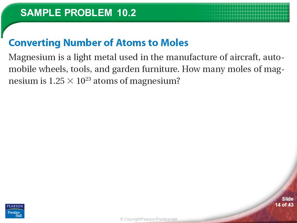 © Copyright Pearson Prentice Hall SAMPLE PROBLEM Slide 14 of 43 10.2